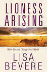 Lioness Arising: Wake Up and Change Your World by Lisa Bevere (Paperback, 2011)