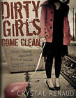 Dirty Girls Come Clean by Crystal Renaud (Paperback / softback, 2011)