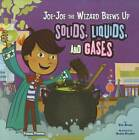 Jo-Jo the Wizard Brews Up Solids, Liquids and Gases by Eric Braun (Paperback, 2012)