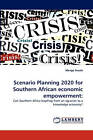 Scenario Planning 2020 for Southern African Economic Empowerment by Mengo Siwale (Paperback, 2011)