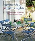 Summer Days & Balmy Nights: Simple Summer Food from Mediterranean Shores by Ryland, Peters & Small Ltd (Hardback, 2012)