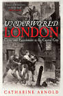 Underworld London: Crime and Punishment in the Capital City by Catharine Arnold (Paperback, 2013)