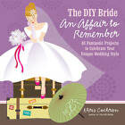 The DIY Bride an Affair to Remember: 40 Fantastic Projects to Celebrate Your Unique Wedding Style by Khris Cochran (Paperback, 2012)