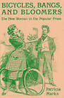 Bicycles, Bangs and Bloomers: The New Woman in the Popular Press by Patricia Marks (Hardback, 1990)