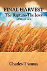 Final Harvest-The Rapture-The Jews: A Different View by Charles Thomas (Paperback / softback, 2010)