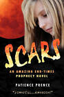 Scars: An Amazing End-Times Prophecy Novel by PATIENCE PRENCE (Paperback, 2010)