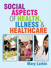 Social Aspects of Health, Illness and Healthcare by Mary Larkin (Paperback, 2011)
