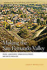 Making the San Fernando Valley: Rural Landscapes, Urban Development, and White Privilege by Laura R. Barraclough (Hardback, 2010)