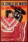 El Cinco de Mayo: An American Tradition by David E. Hayes-Bautista (Hardback, 2012)