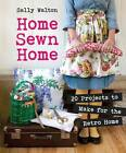 Home Sewn Home: 20 Projects to Make for the Retro Home by Sally Walton (Paperback, 2012)