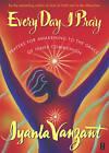 Every Day I Pray: Prayers for Awakening to the Grace of Inner Communion by Iyanla Vanzant (Paperback, 2002)