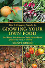The Ultimate Guide to Growing Your Own Food: Save Money, Live Better, and Enjoy Live with Food from Your Garden or Orchard by Monte Burch (Paperback / softback, 2011)