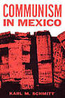 Communism in Mexico: A Study in Political Frustration by Karl M. Schmitt (Paperback, 2011)