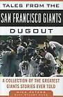 Tales from the San Francisco Giants Dugout: A Collection of the Greatest Giants Stories Ever Told by Nick Peters (Hardback, 2011)