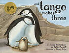 And Tango Makes Three: The True Story of the Very First Chinstrap Penguin to Have Two Daddies by Peter Parnell, Justin Richardson (Other book format, 2005)