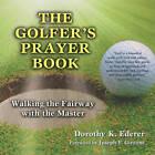 The Golfer's Prayer Book: Walking the Fairway with the Master by Dorothy K. Ederer (Hardback, 2010)