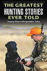 The Greatest Hunting Stories Ever Told: Twenty-Nine Unforgettable Tales by Rowman & Littlefield (Paperback, 2004)