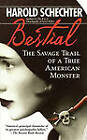 Bestial: The Savage Trail of a True American Monster by Harold Schechter (Paperback, 2000)