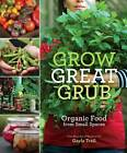 Grow Great Grub: Organic Food from Small Spaces by Gayla Trail (Paperback, 2010)