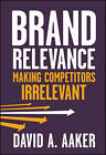 Brand Relevance: Making Competitors Irrelevant by David A. Aaker (Hardback, 2011)