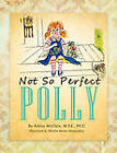 Not So Perfect Polly by Ashley McClain M.Ed. NCC (Paperback, 2011)