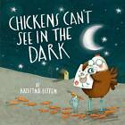 Chickens Can't See in the Dark by Kristyna Litten (Paperback, 2013)