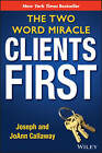 Clients First: The Two Word Miracle by JoAnn Callaway, Joseph Callaway (Hardback, 2012)