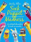 Sock Puppet Madness: 35 Colourful Characters to Make in Minutes by Marty Allen (Paperback, 2013)
