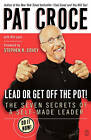 Lead or Get Off the Pot: The Seven Secrets of a Self-made Leader by Pat Croce (Paperback, 2005)