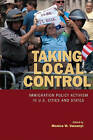 Taking Local Control: Immigration Policy Activism in U.S. Cities and States by Stanford University Press (Paperback, 2010)