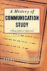 A History of Communication Study by Everett M. Rogers (Paperback, 1997)