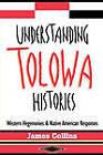 Understanding Tolowa Histories: Western Hegemonies and Native American Responses by James Collins (Paperback, 1997)