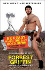 Be Ready When the Sh*t Goes Down: A Survival Guide to the Apocalypse by Forest Griffin, Erich Krauss (Paperback, 2011)