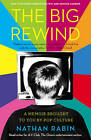 The Big Rewind: A Memoir Brought to You by Pop Culture by Nathan Rabin (2010)