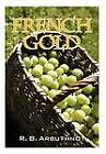 French Gold by R B Arbuthnot (Hardback, 2012)