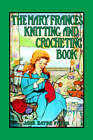 Mary Frances Knitting & Crocheting Book by Jane Eayre Fryer (Paperback / softback, 2005)