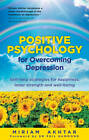 Positive Psychology for Depression by Miriam Akhtar (Paperback, 2012)