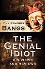 The Genial Idiot: His Views and Reviews by John Kendrick Bangs (Paperback / softback, 2011)