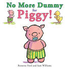 No More Dummy for Piggy! by Bernette Ford (Board book, 2011)