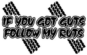 If You Got Guts Follow My Ruts Vinyl Decal Sticker Mud