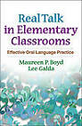 Real Talk in Elementary Classrooms: Effective Oral Language Practice by Maureen P. Boyd, Lee Galda (Hardback, 2011)
