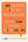 The Secret Life of Pronouns: What Our Words Say About Us by James W. Pennebaker (Hardback, 2012)