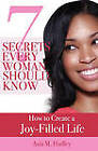 7 Secrets Every Woman Should Know: How to Create a Joy-Filled Life by Asia Hadley (Paperback, 2009)