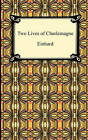 Two Lives of Charlemagne by The Monk of St Gall, Ca 770 Einhard, Monk Of St Gall The Monk of St Gall (Paperback / softback, 2010)