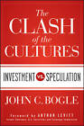 The Clash of the Cultures: Investment Vs. Speculation by John C. Bogle (Hardback, 2012)