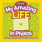 My Amazing Life in Photos: My Fun, Wacky, and Inspirational Photo Scrapbook by National Geographic Kids (Paperback, 2012)