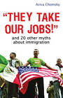 They Take Our Jobs!: And 20 Other Myths About Immigration by Aviva Chomsky (Paperback, 2007)
