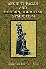 Ancient Pagan and Modern Christian Symbolism by Thomas Inman (Paperback, 2002)