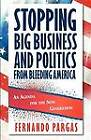 Stopping Big Business and Politics from Bleeding America by Fernando A Pargas (Paperback, 2011)