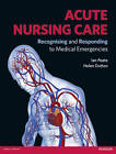 Acute Nursing Care: Recognising and Responding to Medical Emergencies by Helen Dutton, Ian Peate (Paperback, 2012)